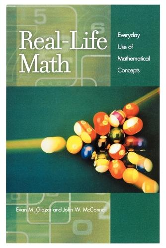 Real-Life Math: Everyday Use of Mathematical Concepts (Paperback)