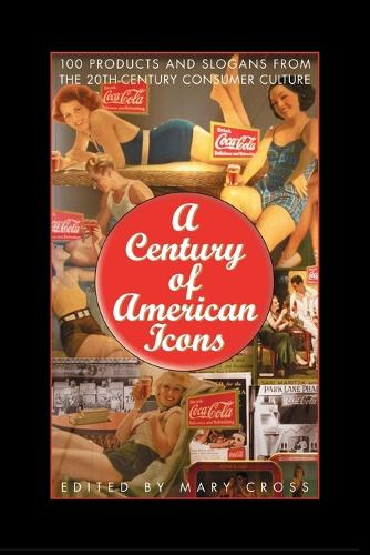 A Century of American Icons: 100 Products and Slogans from the 20th-Century Consumer Culture (Paperback)