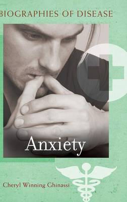 Anxiety - Biographies of Disease (Hardback)