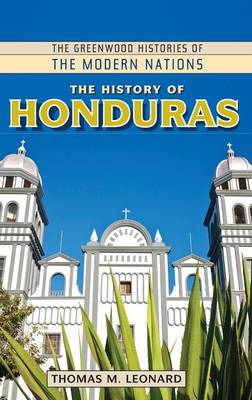 The History of Honduras - Greenwood Histories of the Modern Nations (Hardback)