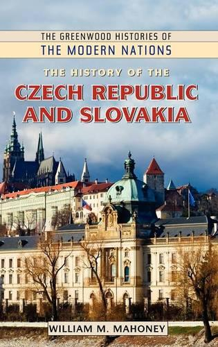 The History of the Czech Republic and Slovakia - Greenwood Histories of the Modern Nations (Hardback)