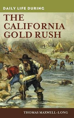 Daily Life during the California Gold Rush - Daily Life (Hardback)