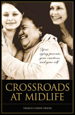 Crossroads at Midlife: Your Aging Parents, Your Emotions, and Your Self (Paperback)