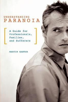 Understanding Paranoia: A Guide for Professionals, Families, and Sufferers (Paperback)