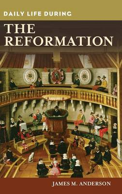 Daily Life during the Reformation - Daily Life (Hardback)