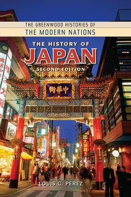 The History of Japan, 2nd Edition - Greenwood Histories of the Modern Nations (Hardback)