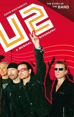 U2: A Musical Biography - The Story of the Band (Hardback)