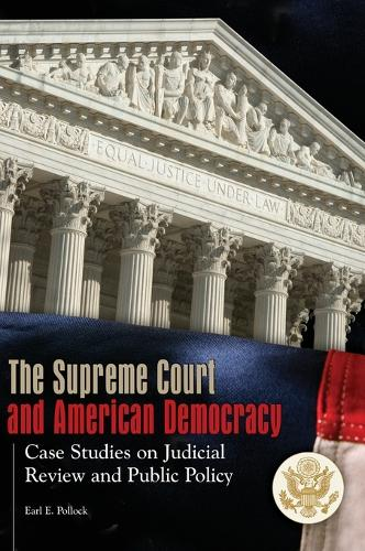 The Supreme Court and American Democracy: Case Studies on Judicial Review and Public Policy (Hardback)