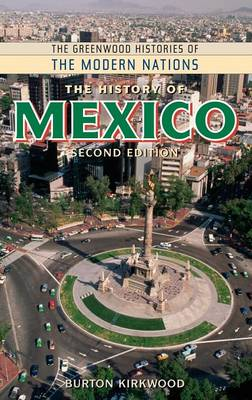 The History of Mexico, 2nd Edition - Greenwood Histories of the Modern Nations (Hardback)