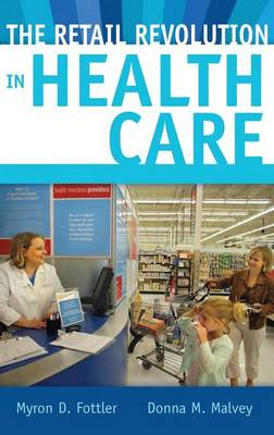 The Retail Revolution in Health Care (Hardback)