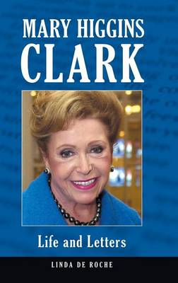 Mary Higgins Clark: Life and Letters (Hardback)
