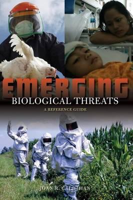 Emerging Biological Threats: A Reference Guide (Hardback)
