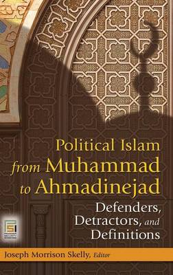Political Islam from Muhammad to Ahmadinejad: Defenders, Detractors, and Definitions - Praeger Security International (Hardback)