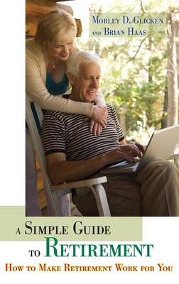 A Simple Guide to Retirement: How to Make Retirement Work for You (Hardback)