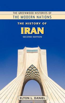The History of Iran, 2nd Edition - Greenwood Histories of the Modern Nations (Hardback)