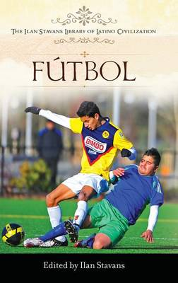 Futbol - The Ilan Stavans Library of Latino Civilization (Hardback)