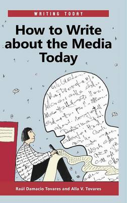 How to Write about the Media Today - Writing Today (Hardback)