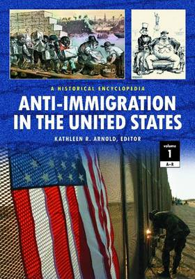 Anti-Immigration in the United States [2 volumes]: A Historical Encyclopedia (Hardback)