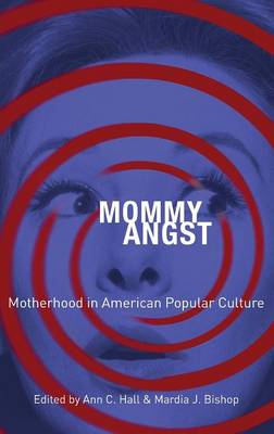 Mommy Angst: Motherhood in American Popular Culture (Hardback)
