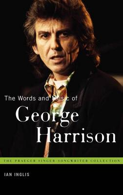 The Words and Music of George Harrison - Praeger Singer-Songwriter Collection (Hardback)