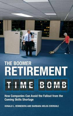The Boomer Retirement Time Bomb: How Companies Can Avoid the Fallout from the Coming Skills Shortage (Hardback)
