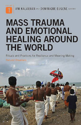 Mass Trauma and Emotional Healing around the World [2 volumes]: Rituals and Practices for Resilience and Meaning-Making (Hardback)