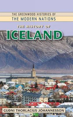 The History of Iceland - Greenwood Histories of the Modern Nations (Hardback)