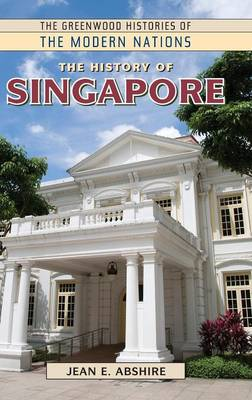 The History of Singapore - Greenwood Histories of the Modern Nations (Hardback)