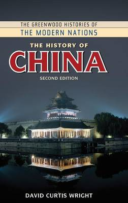 The History of China, 2nd Edition - Greenwood Histories of the Modern Nations (Hardback)