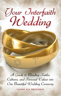 Your Interfaith Wedding: A Guide to Blending Faiths, Cultures, and Personal Values into One Beautiful Wedding Ceremony (Hardback)
