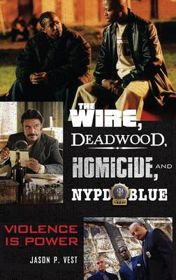 The Wire, Deadwood, Homicide, and NYPD Blue: Violence is Power (Hardback)