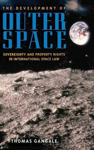 The Development of Outer Space: Sovereignty and Property Rights in International Space Law (Hardback)