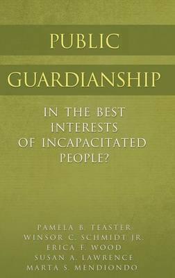 Public Guardianship: In the Best Interests of Incapacitated People? (Hardback)