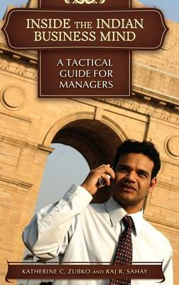 Inside the Indian Business Mind: A Tactical Guide for Managers (Hardback)