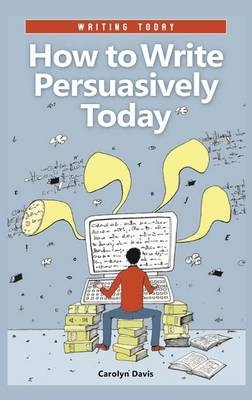How to Write Persuasively Today - Writing Today (Hardback)