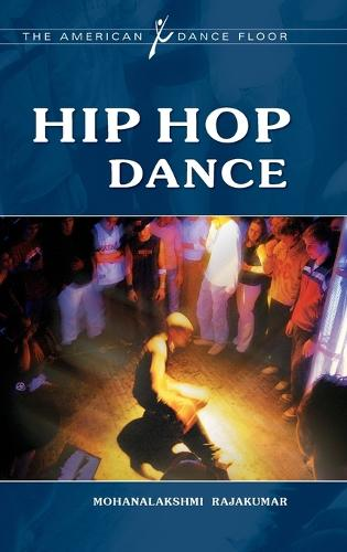 Hip Hop Dance - The American Dance Floor (Hardback)