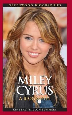 Miley Cyrus: A Biography - Greenwood Biographies (Hardback)