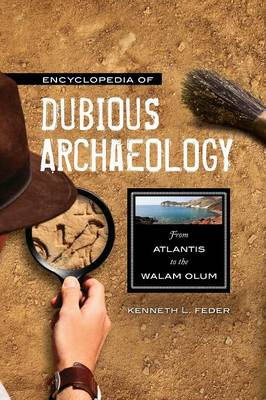 Encyclopedia of Dubious Archaeology: From Atlantis to the Walam Olum (Hardback)