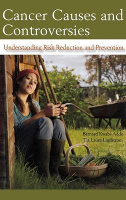 Cancer Causes and Controversies: Understanding Risk Reduction and Prevention (Hardback)