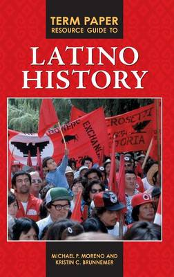 Term Paper Resource Guide to Latino History - Term Paper Resource Guides (Hardback)