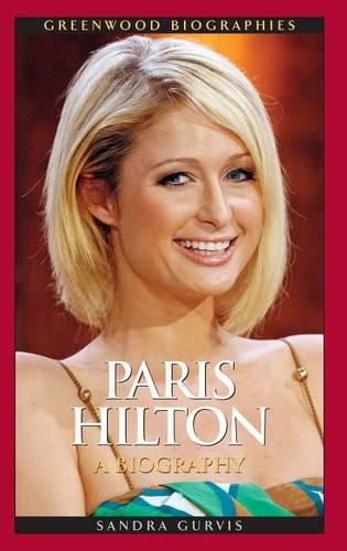 Paris Hilton: A Biography - Greenwood Biographies (Hardback)