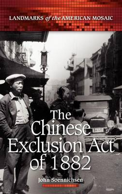 The Chinese Exclusion Act of 1882 - Landmarks of the American Mosaic (Hardback)