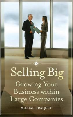 Selling Big: Growing Your Business within Large Companies (Hardback)