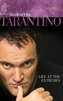 Quentin Tarantino: Life at the Extremes (Hardback)