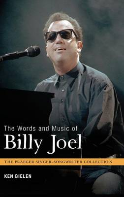 The Words and Music of Billy Joel - Praeger Singer-Songwriter Collection (Hardback)