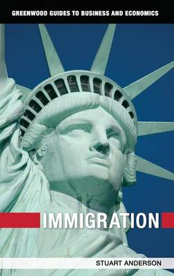 Immigration - Greenwood Guides to Business and Economics (Hardback)