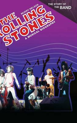 The Rolling Stones: A Musical Biography - The Story of the Band (Hardback)