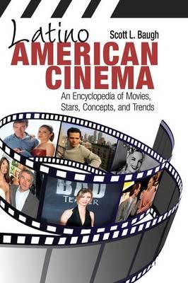 Latino American Cinema: An Encyclopedia of Movies, Stars, Concepts, and Trends (Hardback)