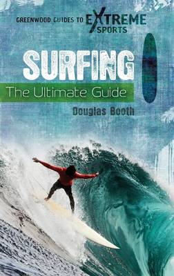 Surfing: The Ultimate Guide - Greenwood Guides to Extreme Sports (Hardback)