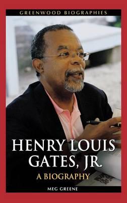 Henry Louis Gates, Jr.: A Biography - Greenwood Biographies (Hardback)